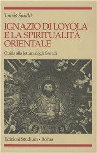 Libro Ignazio di Loyola e la spiritualità orientale. Guida alla lettura degli «Esercizi» Tomás Spidlík
