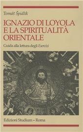 Ignazio di Loyola e la spiritualità orientale. Guida alla lettura degli «Esercizi»
