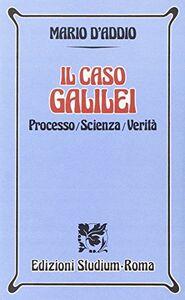 Libro Il caso Galilei. Processo, scienza, verità Mario D'Addio