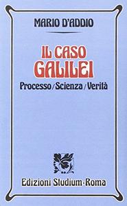 Il caso Galilei. Processo, scienza, verità