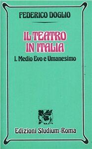 Libro Il teatro in Italia. Vol. 1: Medio Evo e umanesimo. Federico Doglio