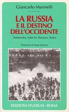 La Russia e il destino dell'Occidente. Dostoevskij, Solov'ëv, Rozanov, Sestov - Giancarlo Marinelli - copertina