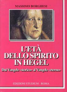 Foto Cover di L' età dello spirito in Hegel. Dal vangelo «Storico» al vangelo eterno, Libro di Massimo Borghesi, edito da Studium
