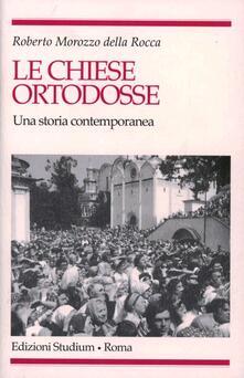 Le chiese ortodosse. Una storia contemporanea - Roberto Morozzo Della Rocca - copertina