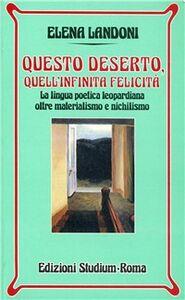 Libro Questo deserto, quell'infinita felicità. La lingua poetica leopardiana oltre materialismo e nichilismo Elena Landoni