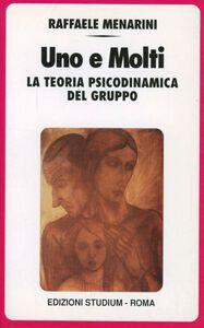 Libro Uno e molti. La teoria psicodinamica del gruppo Raffaele Menarini