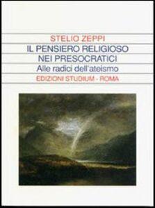 Foto Cover di Il pensiero religioso nei presocratici. Alle radici dell'ateismo, Libro di Stelio Zeppi, edito da Studium