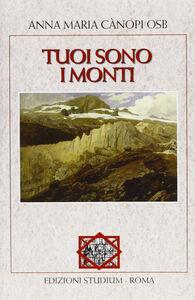 Libro Tuoi sono i monti Anna Maria Cànopi