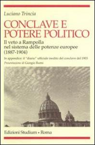 Libro Conclave e potere politico. Il veto e Rampolla nel sistema delle potenze europee (1887-1904) Luciano Trincia