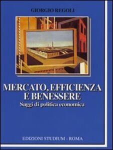 Foto Cover di Mercato, efficienza e benessere. Saggi di politica economica, Libro di Giorgio Regoli, edito da Studium