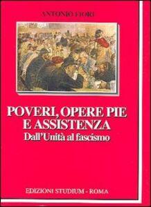 Libro Poveri, opere pie e assistenza. Dall'unità al fascismo Antonio Fiori