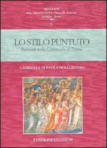 Libro Lo stilo puntuto. Percorsi nella Commedia di Dante Gabriella Di Paola Dollorenzo