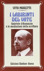 Foto Cover di I labirinti del vate. Gabriele D'Annunzio e le mediazioni della scrittura, Libro di Vito Moretti, edito da Studium