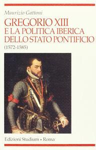 Libro Gregorio XIII e la politica iberica dello Stato pontificio (1572-1585) Maurizio Gattoni