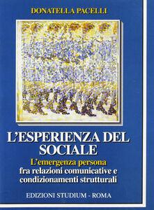 Libro L' esperienza del sociale. L'emergenza persona fra relazioni comunicative e condizionamenti strutturali Donatella Pacelli