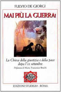 Foto Cover di Mai più la guerra! La Chiesa della giustizia e della pace dopo l'11 settembre, Libro di Fulvio De Giorgi, edito da Studium