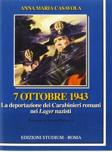 Libro 7 ottobre 1943. La deportazione dei carabinieri nei lager nazisti Annamaria Casavola