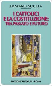 Foto Cover di I cattolici e la costituzione. Tra passato e futuro, Libro di Damiano Nocilla, edito da Studium