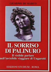 Libro Il sorriso di Palinuro. Il visibile parlare nell'invisibile viaggiare di Ungaretti Giuseppe De Marco