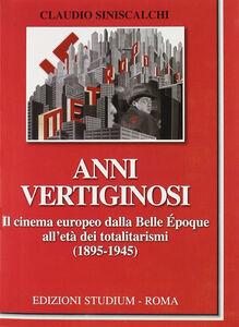 Libro Anni vertiginosi. Il cinema europeo dalla Belle Époque all'età dei totalitarismi (1895-1945) Claudio Siniscalchi
