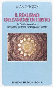 Libro Il realismo dell'amore di Cristo. La Caritas in veritate. Prospettive pastorali e impegno del laicato Mario Toso