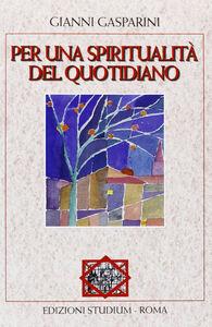 Libro Per una spiritualità del quotidiano Gianni Gasparini