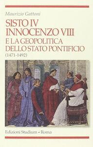 Libro Sisto IV, Innocenzo VIII e la geopolitica dello Stato Pontificio (1471-1492) Maurizio Gattoni