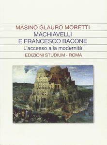 Machiavelli e Francesco Bacone. L'accesso alla modernità - Glauro Moretti Masino - copertina