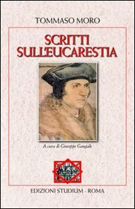 Libro Scritti sull'eucaristia Tommaso Moro