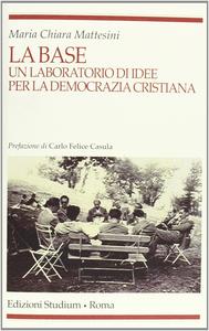Libro La base. Un laboratorio d'idee per la Democrazia cristiana M. Chiara Mattesini
