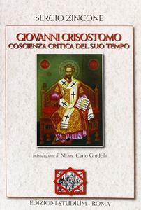 Libro Giovanni Crisostomo. Coscienza critica del suo tempo Sergio Zincone