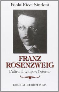 Foto Cover di Franz Rosenzweig. L'altro, il tempo e l'eterno, Libro di Paola Ricci Sindoni, edito da Studium