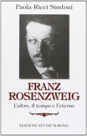 Franz Rosenzweig. L'altro, il tempo e l'eterno