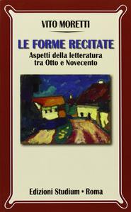 Libro Le forme recitate. Aspetti della letteratura tra Otto e Novecento Vito Moretti