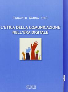 Libro L' etica della comunicazione nell'era digitale Ignazio Sanna