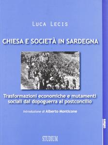 Libro Chiesa e società in Sardegna. Trasformazioni economiche e mutamenti sociali dal dopoguerra al postconcilio Luca Lecis