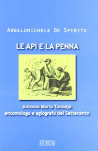 Libro Le api e la penna. Antonio Maria Tannoja entomologo e agiografo del Settecento Angelomichele De Spirito