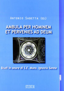 Libro Ambula per hominem et pervenies ad Deum. Studi in onore di S. E. Mons. Ignazio Sanna Antonio Sabetta