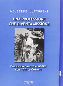 Libro Una professione che diventa missione. Francesco Canova e Medici con l'Africa Cuamm Giuseppe Butturini