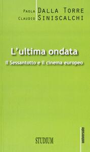 Libro L' ultima ondata. Il '68 e il cinema europeo Paola Dalla Torre , Claudio Siniscalchi