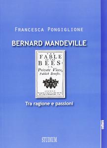 Libro Bernard Mandeville. Ragione e passioni Francesca Pongiglione