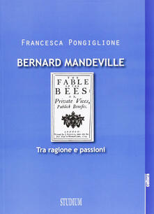 Bernard Mandeville. Ragione e passioni - Francesca Pongiglione - copertina