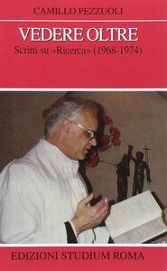 """Foto Cover di Vedere oltre. Scritti su """"Ricerca"""" (1968-1974), Libro di Camillo Pezzuoli, edito da Studium"""