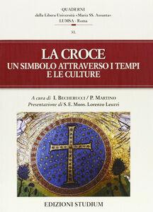 Libro La croce. Un simbolo attraverso i tempi e le culture