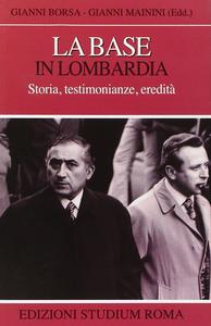 Libro La base in Lombardia. Storia, testimonianze, eredità Gianni Borsa , Gianni Mainini