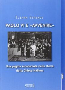 Libro Paolo VI e «Avvenire». Una pagina sconosciuta nella storia della Chiesa italiana Eliana Versace