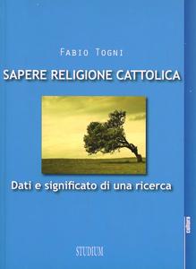Libro Sapere religione cattolica. Dati e significato di una ricerca Fabio Togni