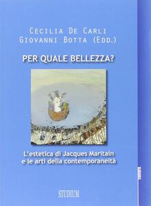 Libro Per quale bellezza? L'estetica di Jacques Maritain e le arti della contemporaneità