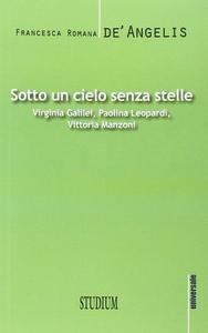 Libro Sotto un cielo senza stelle. Virginia Galilei, Paolina Leopardi,Vittoria Manzoni Francesca R. De' Angelis