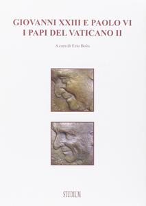 Libro Giovanni XXIII e Paolo VI. I papi del Concilio Vaticano II Ezio Bolis